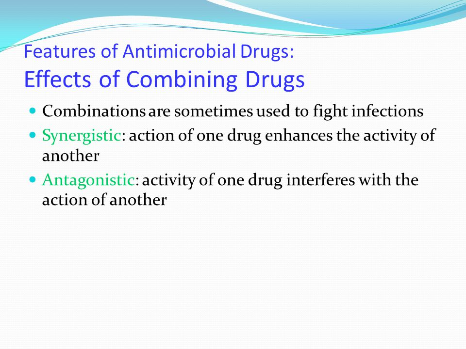 Features of Antimicrobial Drugs: Effects of Combining Drugs