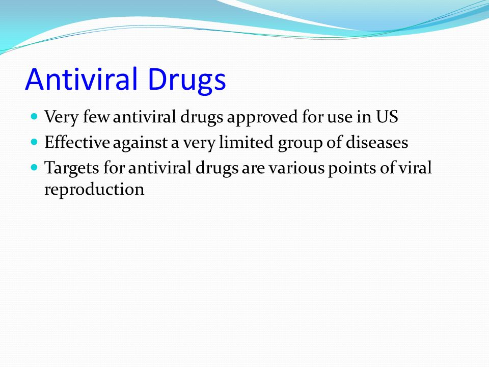Antiviral Drugs Very few antiviral drugs approved for use in US
