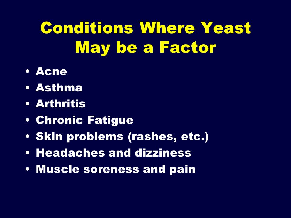 Conditions Where Yeast May be a Factor
