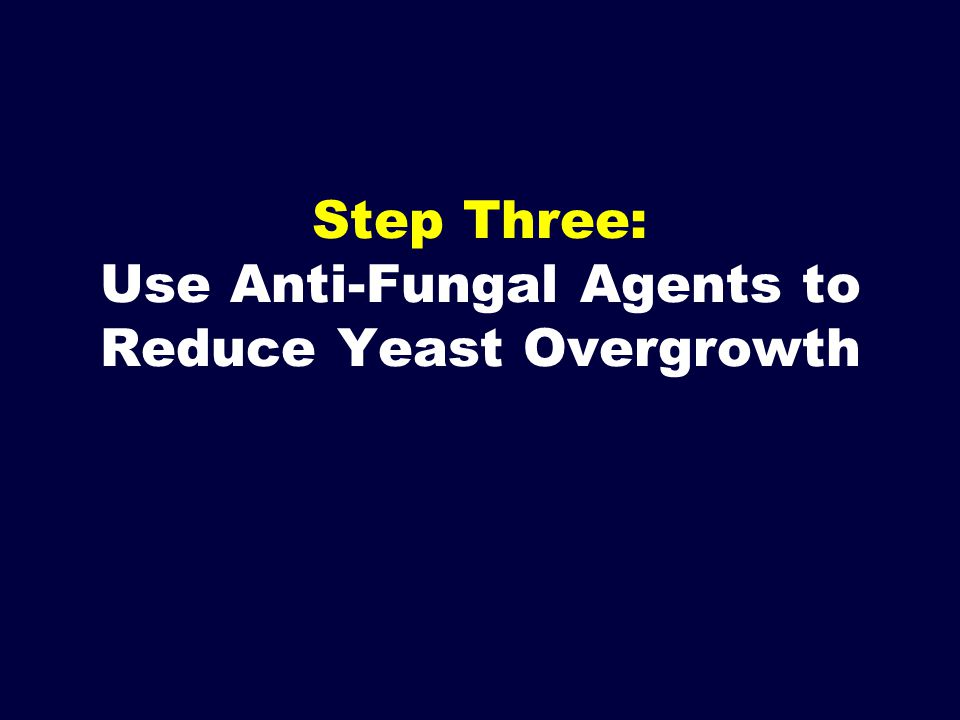 Step Three: Use Anti-Fungal Agents to Reduce Yeast Overgrowth