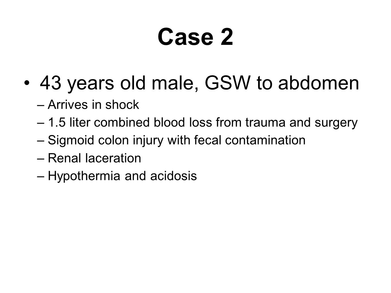 Case 2 43 years old male, GSW to abdomen Arrives in shock