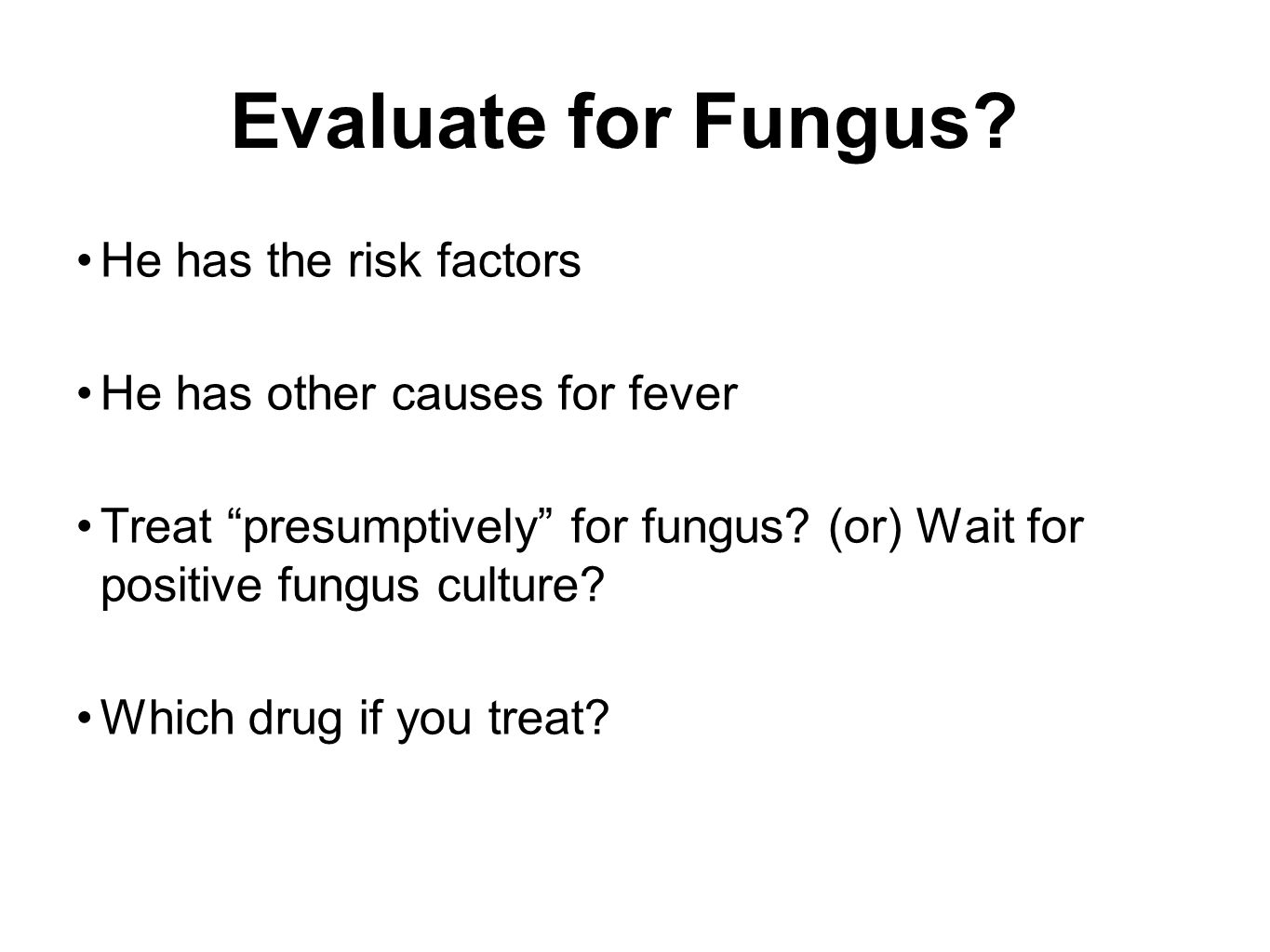 Evaluate for Fungus He has the risk factors