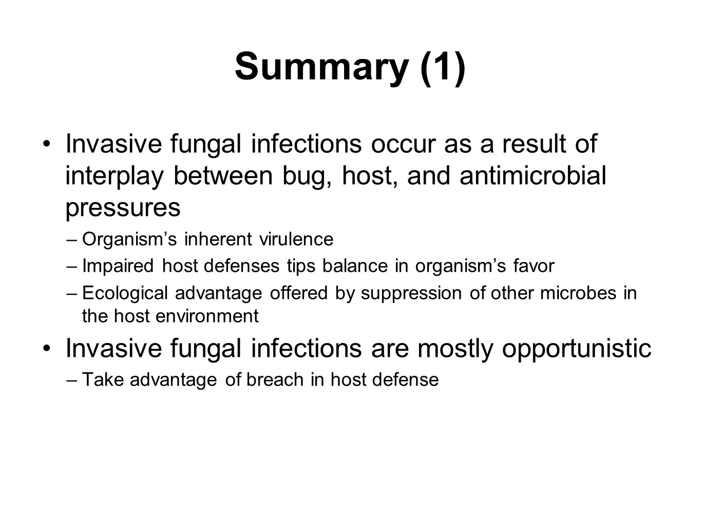 Summary (1) Invasive fungal infections occur as a result of interplay between bug, host, and antimicrobial pressures.