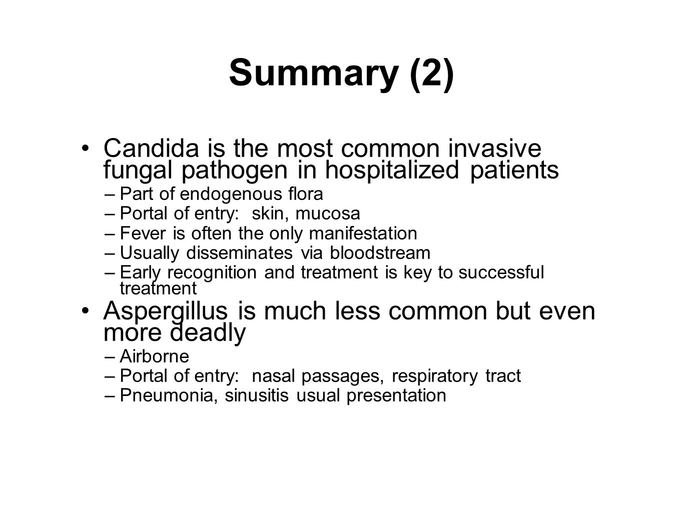 Summary (2) Candida is the most common invasive fungal pathogen in hospitalized patients. Part of endogenous flora.