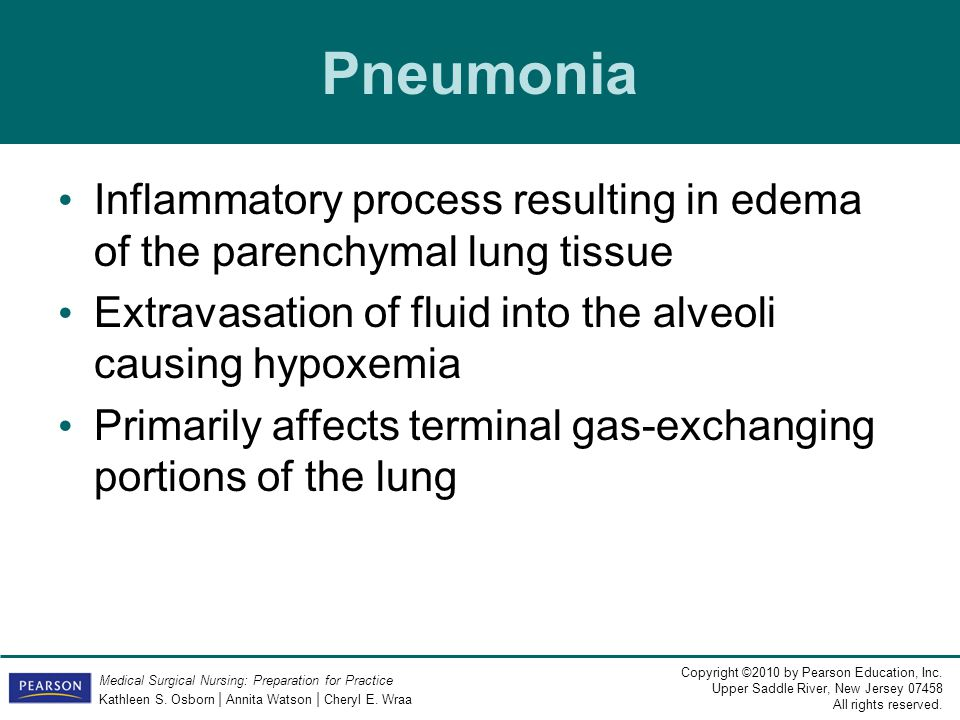 Pneumonia Inflammatory process resulting in edema of the parenchymal lung tissue. Extravasation of fluid into the alveoli causing hypoxemia.