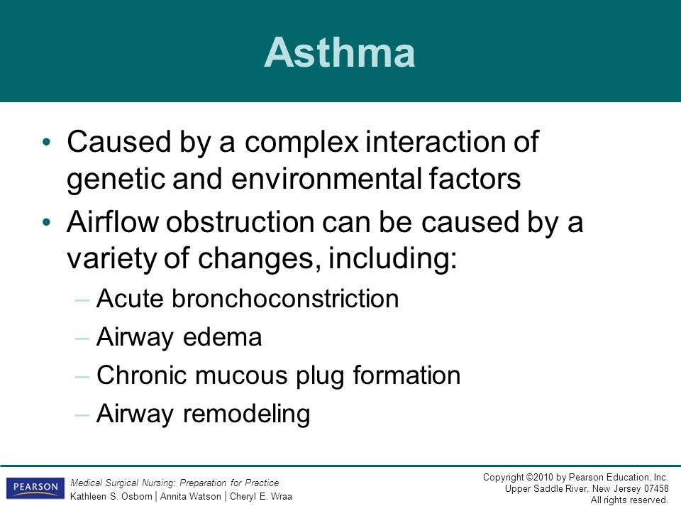 Asthma Caused by a complex interaction of genetic and environmental factors. Airflow obstruction can be caused by a variety of changes, including: