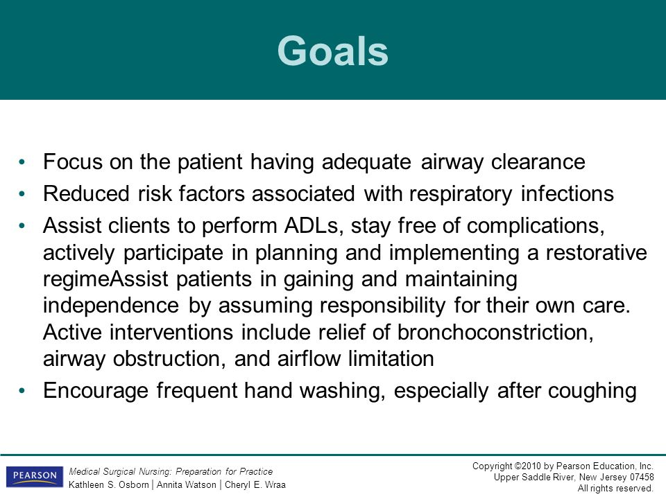 Goals Focus on the patient having adequate airway clearance