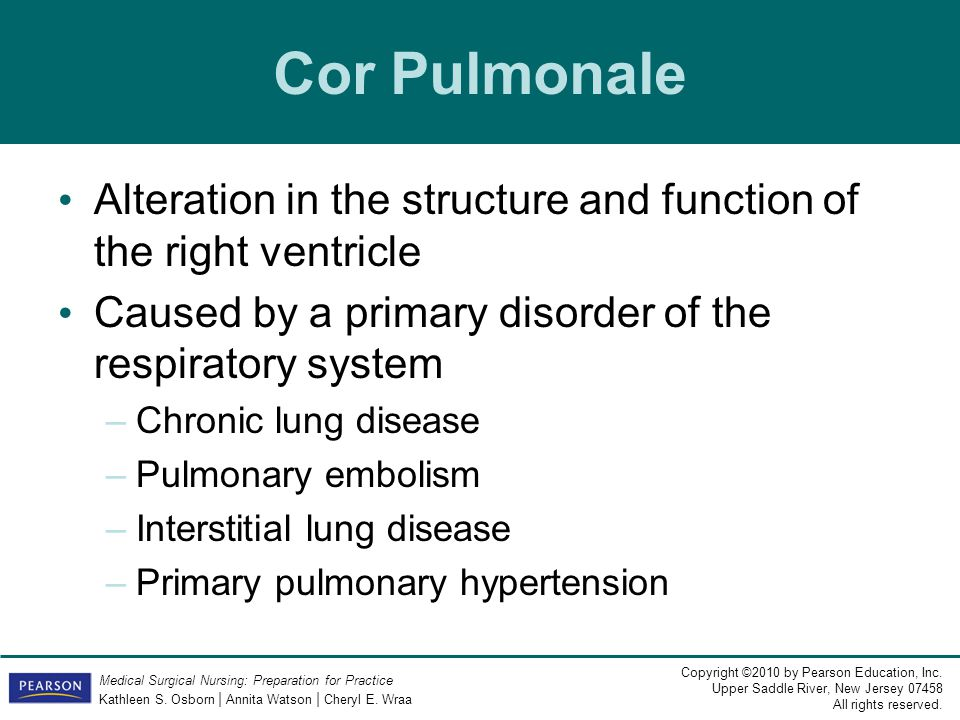 Cor Pulmonale Alteration in the structure and function of the right ventricle. Caused by a primary disorder of the respiratory system.