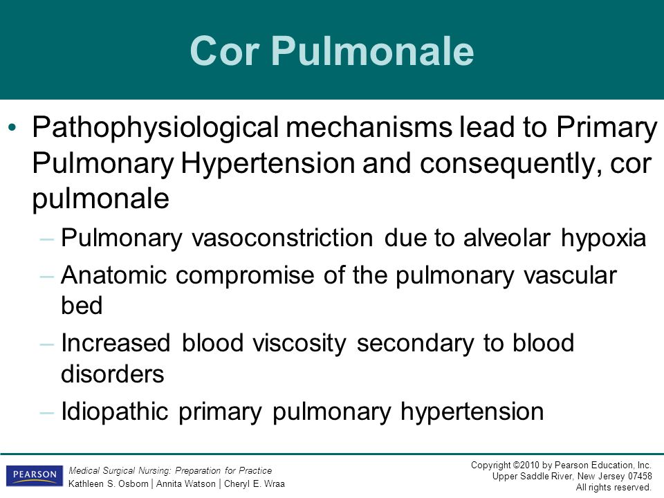 Cor Pulmonale Pathophysiological mechanisms lead to Primary Pulmonary Hypertension and consequently, cor pulmonale.