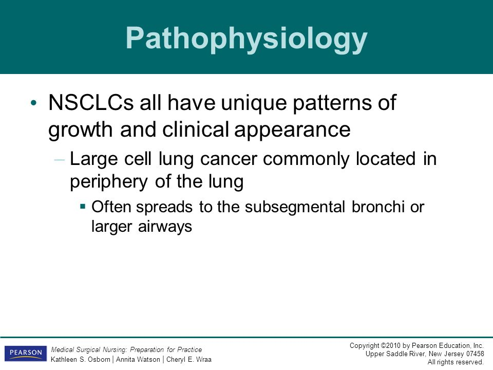 Pathophysiology NSCLCs all have unique patterns of growth and clinical appearance. Large cell lung cancer commonly located in periphery of the lung.