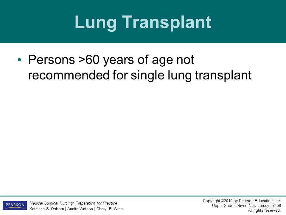 Lung Transplant Persons >60 years of age not recommended for single lung transplant