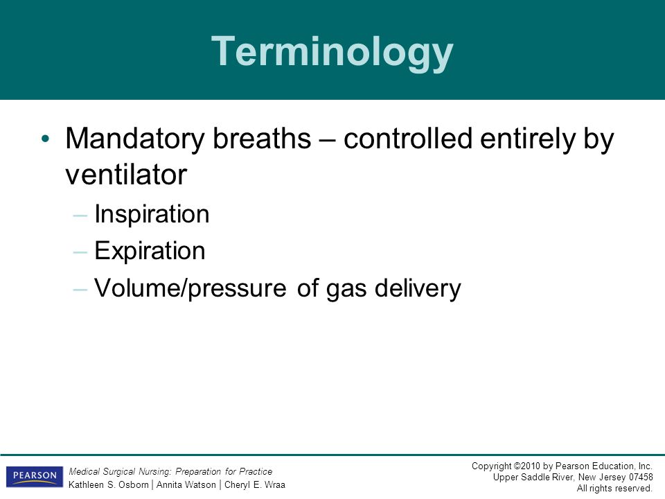 Terminology Mandatory breaths – controlled entirely by ventilator