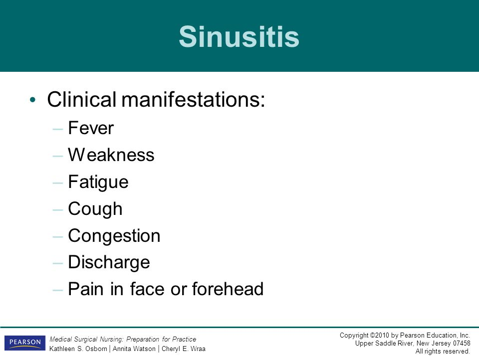 Sinusitis Clinical manifestations: Fever Weakness Fatigue Cough