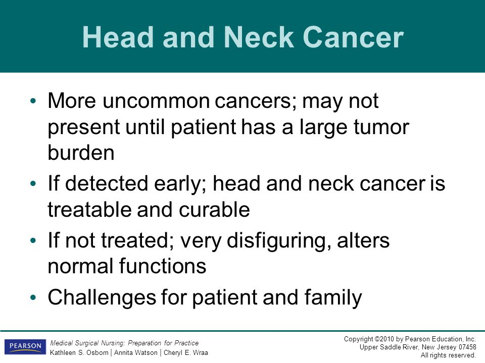 Head and Neck Cancer More uncommon cancers; may not present until patient has a large tumor burden.