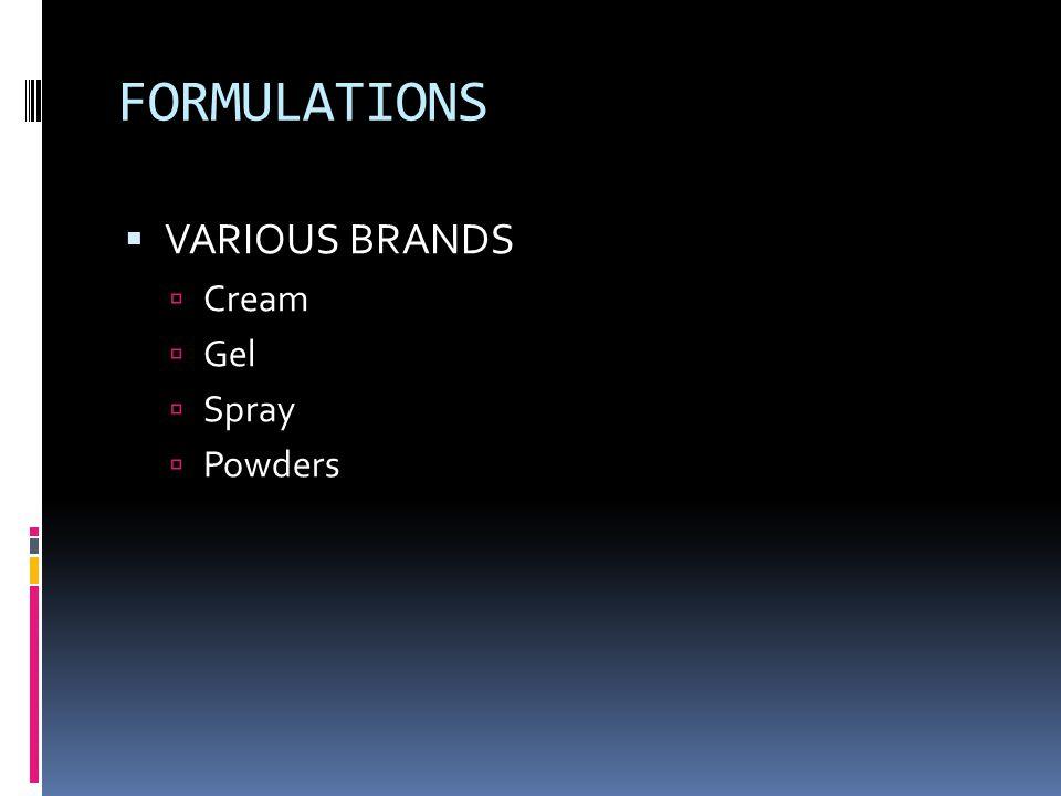 FORMULATIONS VARIOUS BRANDS Cream Gel Spray Powders