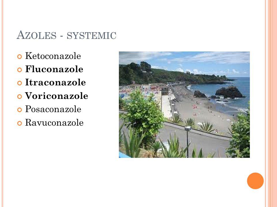 Azoles - systemic Ketoconazole Fluconazole Itraconazole Voriconazole