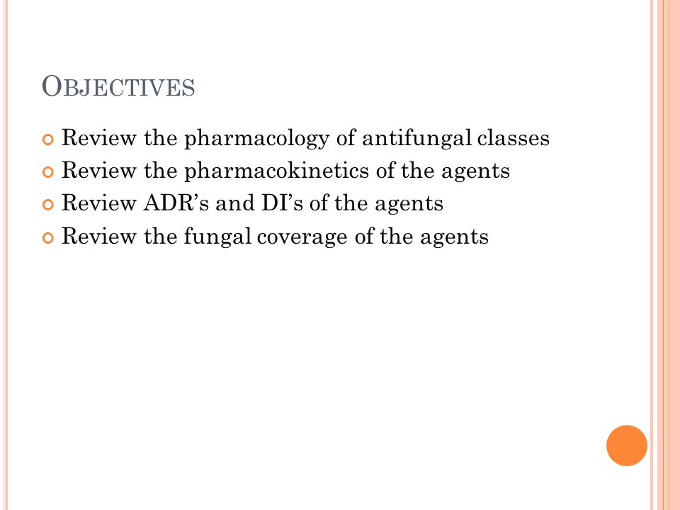 Objectives Review the pharmacology of antifungal classes