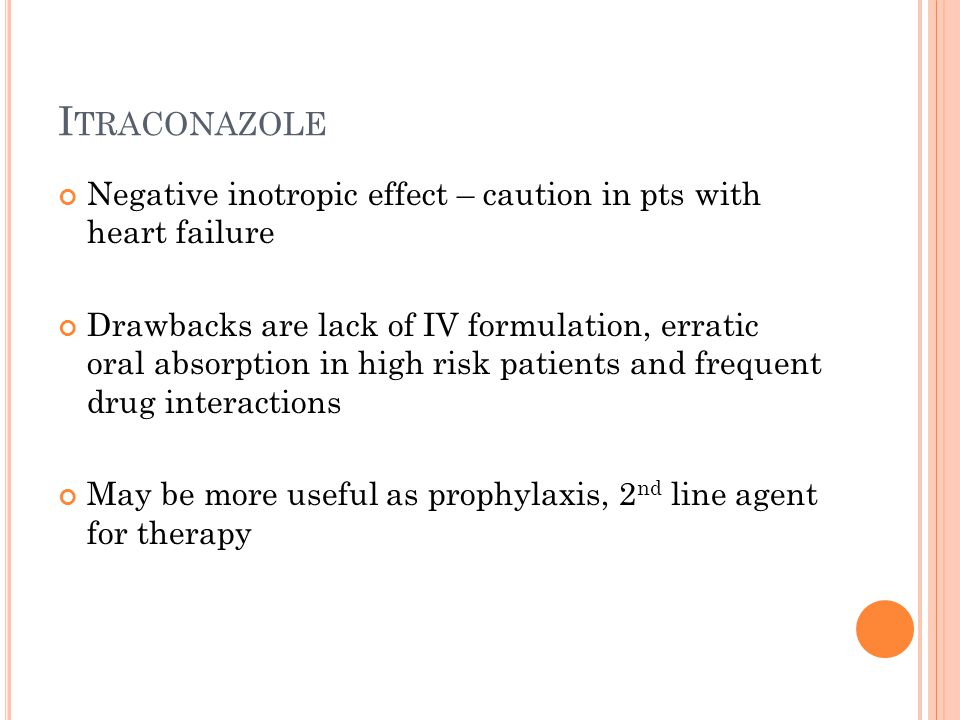 Itraconazole Negative inotropic effect – caution in pts with heart failure.