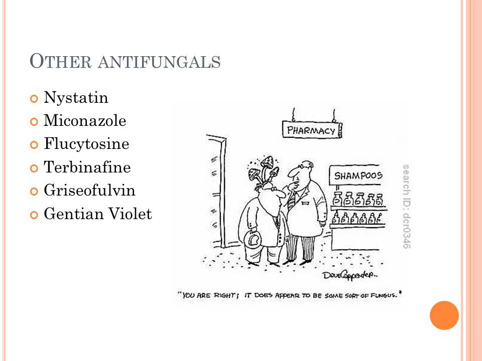 Other antifungals Nystatin Miconazole Flucytosine Terbinafine