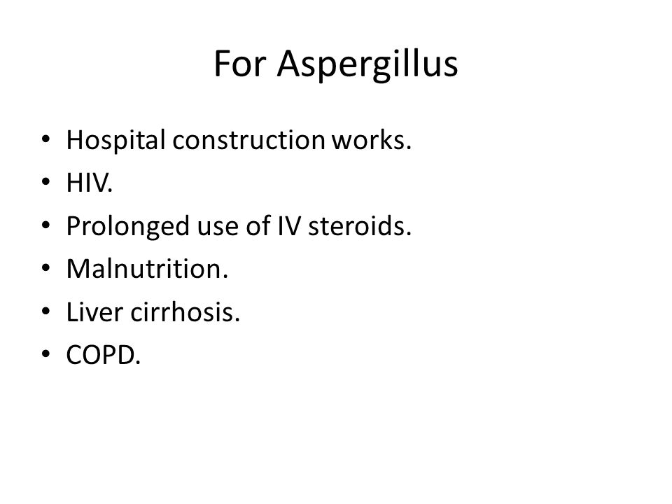 For Aspergillus Hospital construction works. HIV.