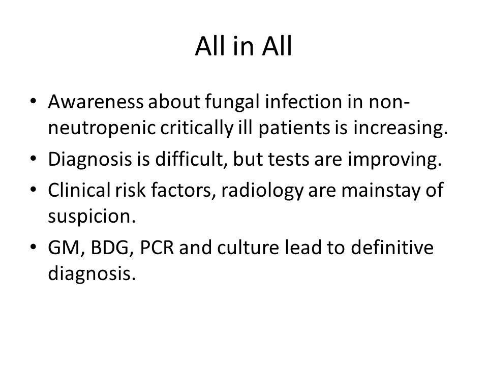 All in All Awareness about fungal infection in non-neutropenic critically ill patients is increasing.