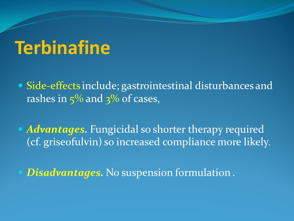 Terbinafine Side-effects include; gastrointestinal disturbances and rashes in 5% and 3% of cases,