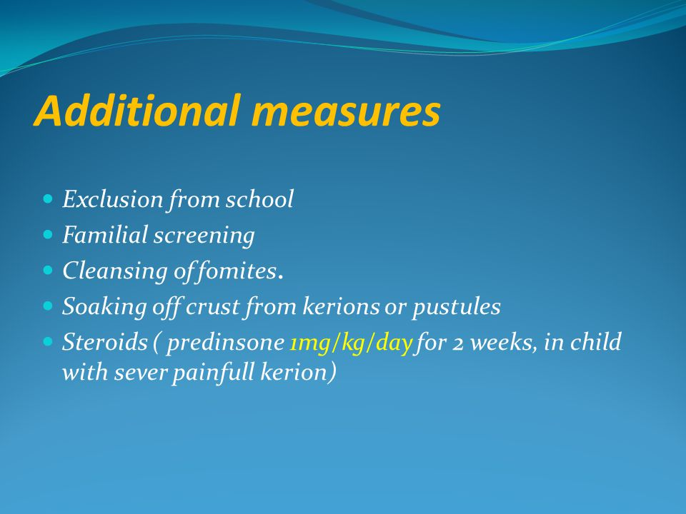 Additional measures Exclusion from school Familial screening