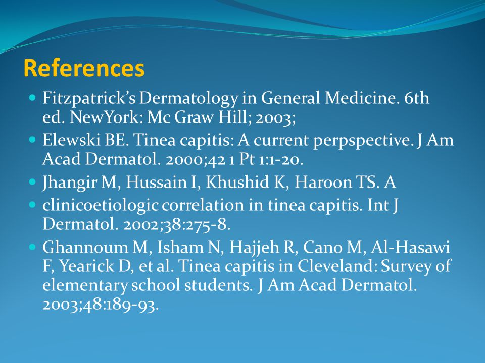 References Fitzpatrick's Dermatology in General Medicine. 6th ed. NewYork: Mc Graw Hill; 2003;