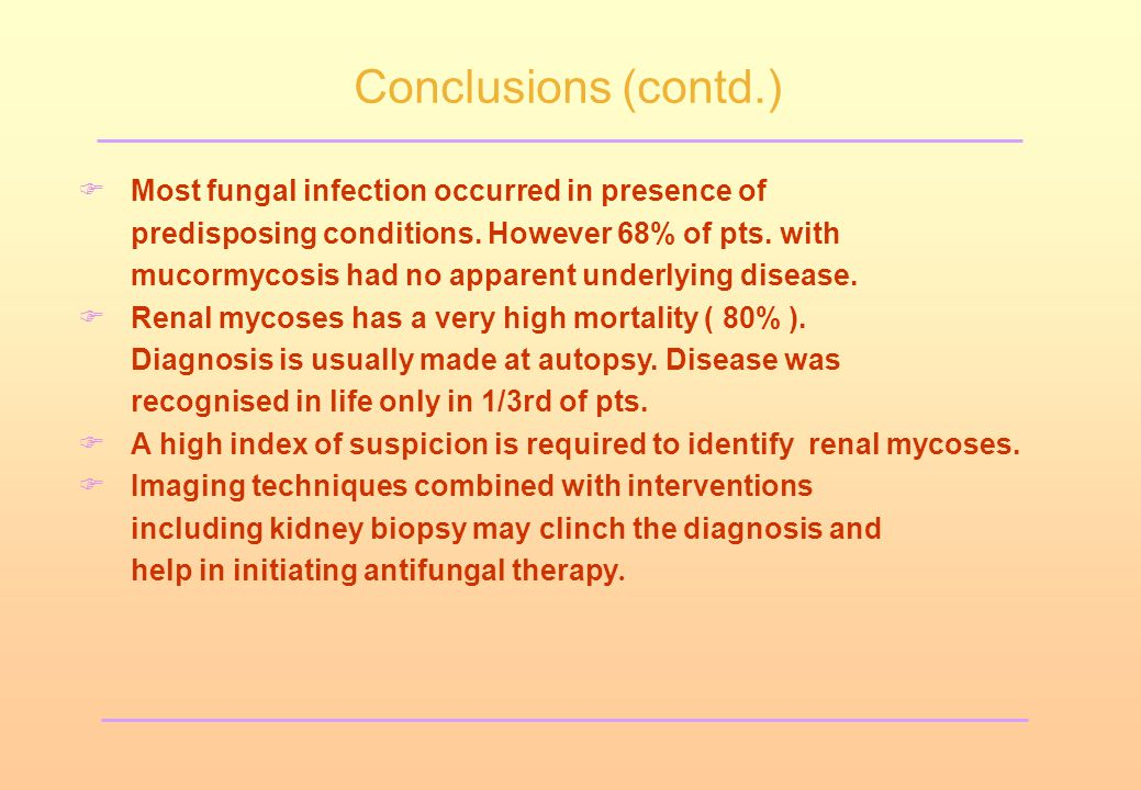 Conclusions (contd.) Most fungal infection occurred in presence of