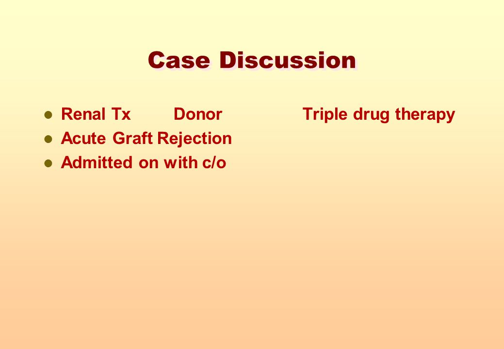 Case Discussion Renal Tx Donor Triple drug therapy
