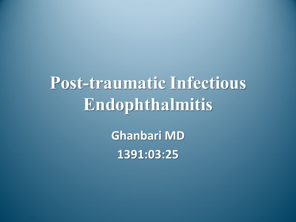 Post-traumatic Infectious Endophthalmitis