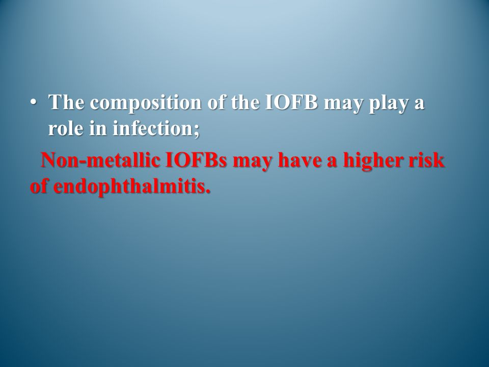 The composition of the IOFB may play a role in infection;