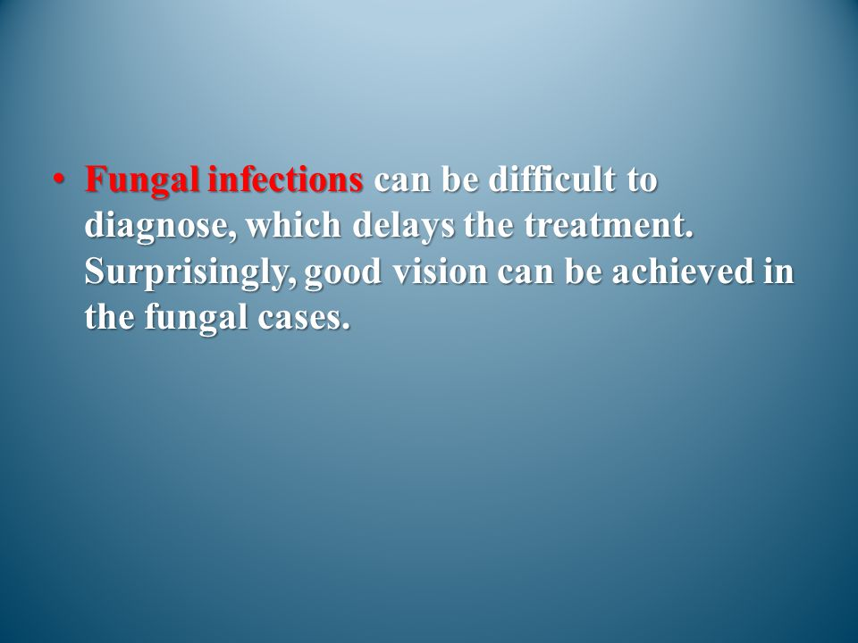 Fungal infections can be difficult to diagnose, which delays the treatment.