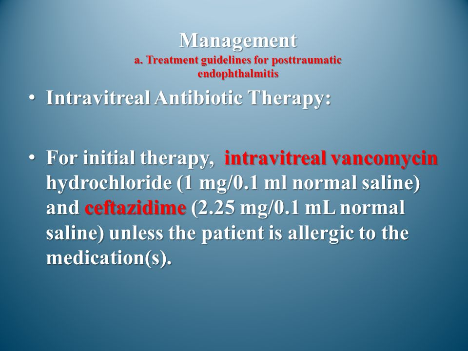 Management a. Treatment guidelines for posttraumatic endophthalmitis