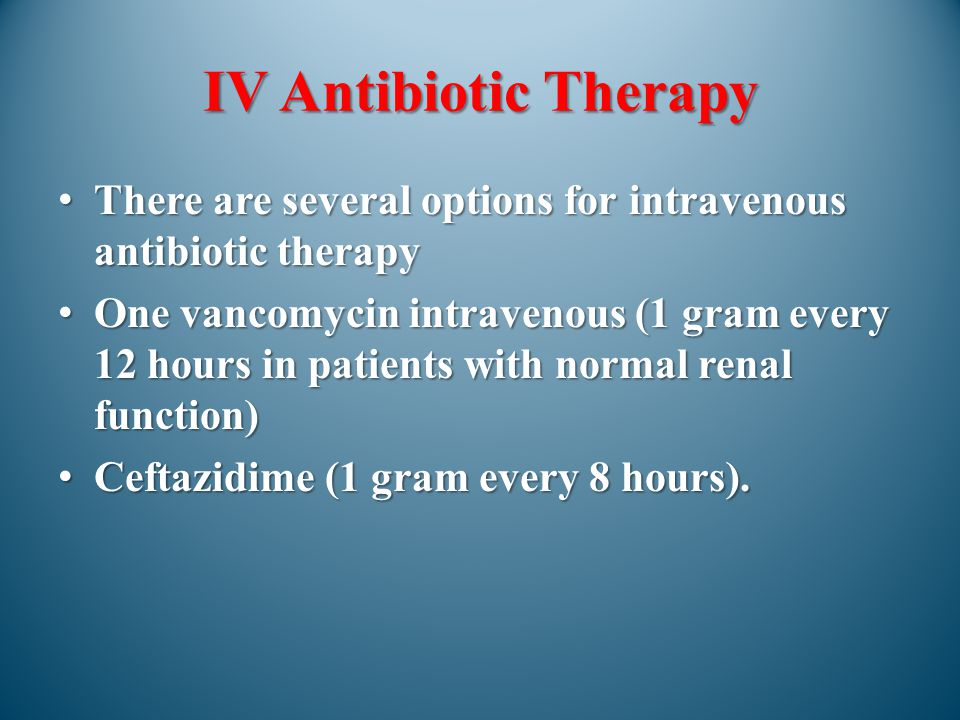 IV Antibiotic Therapy There are several options for intravenous antibiotic therapy.
