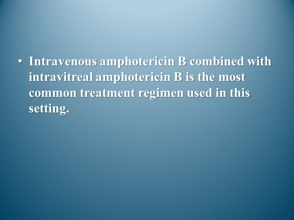 Intravenous amphotericin B combined with intravitreal amphotericin B is the most common treatment regimen used in this setting.