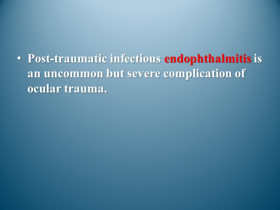 Post-traumatic infectious endophthalmitis is an uncommon but severe complication of ocular trauma.