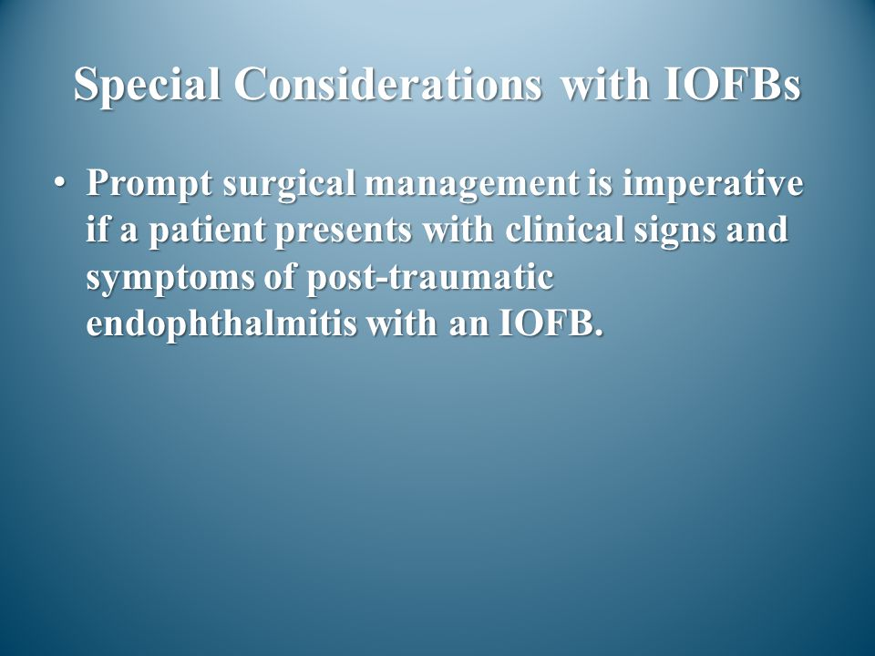 Special Considerations with IOFBs
