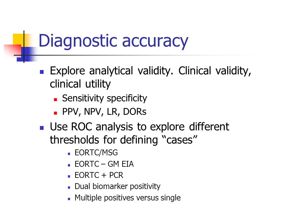 Diagnostic accuracy Explore analytical validity. Clinical validity, clinical utility. Sensitivity specificity.