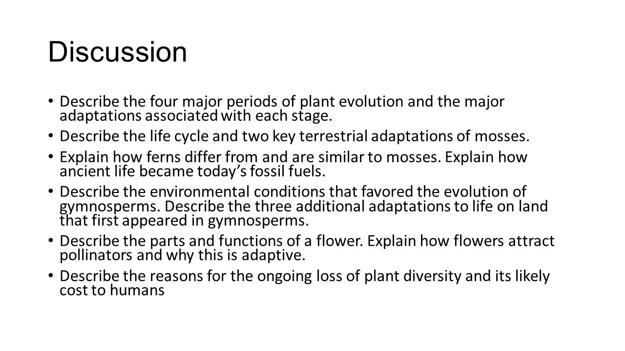 Discussion Describe the four major periods of plant evolution and the major adaptations associated with each stage.