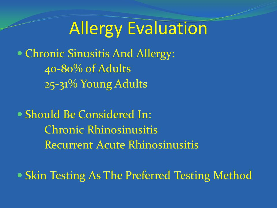 Allergy Evaluation Chronic Sinusitis And Allergy: 40-80% of Adults