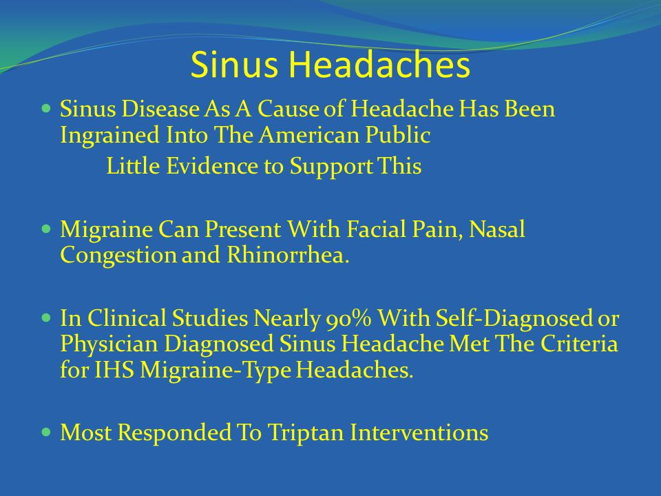 Sinus Headaches Sinus Disease As A Cause of Headache Has Been Ingrained Into The American Public. Little Evidence to Support This.