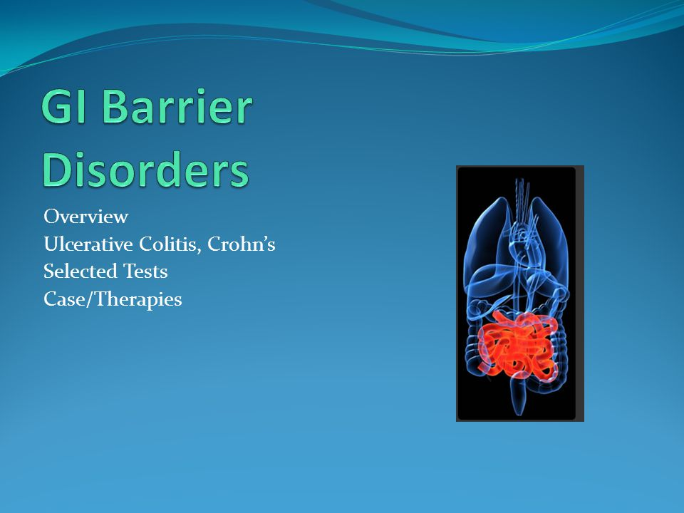 GI Barrier Disorders Overview Ulcerative Colitis, Crohn's