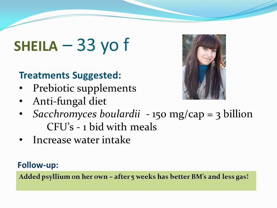 SHEILA – 33 yo f Treatments Suggested: Prebiotic supplements