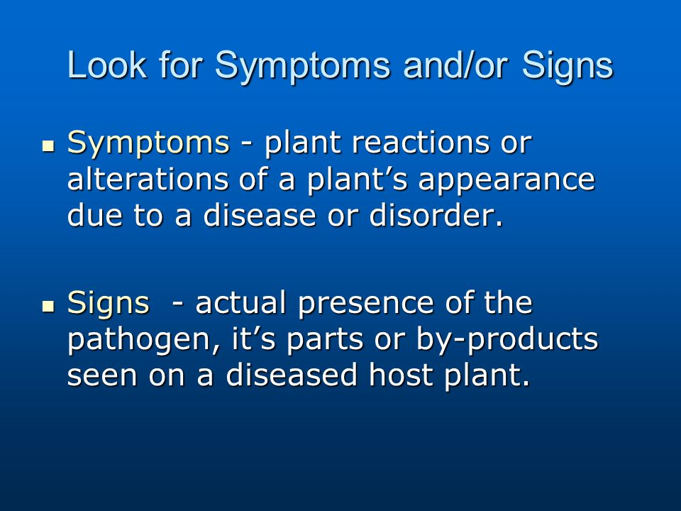 Look for Symptoms and/or Signs
