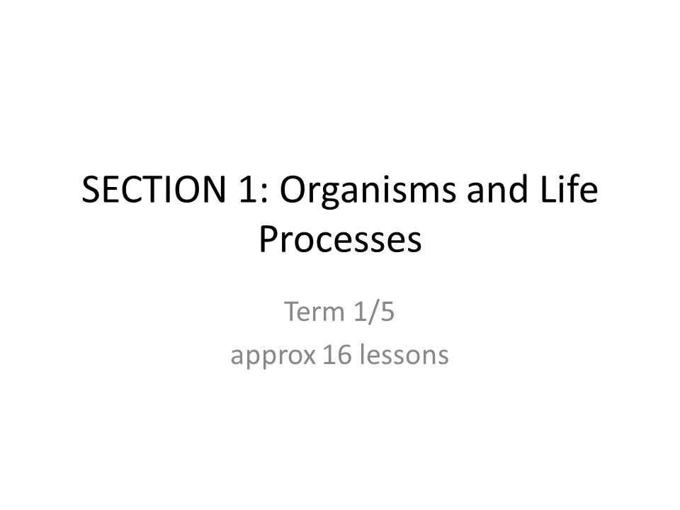 SECTION 1: Organisms and Life Processes