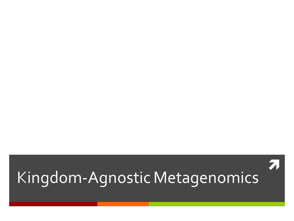 Kingdom-Agnostic Metagenomics