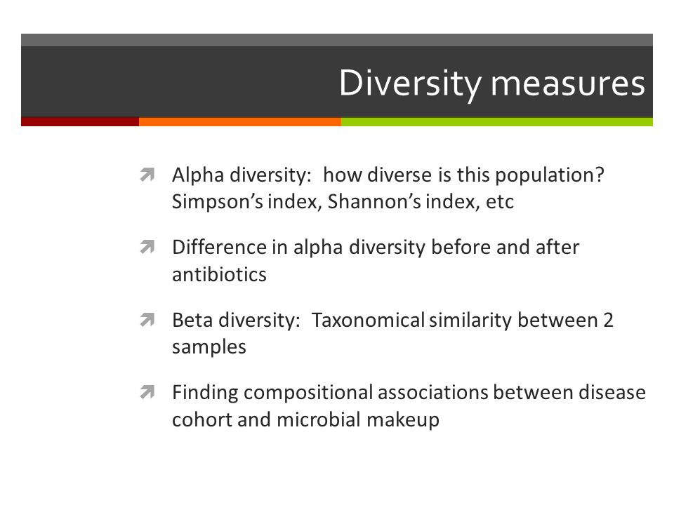 Diversity measures Alpha diversity: how diverse is this population Simpson's index, Shannon's index, etc.