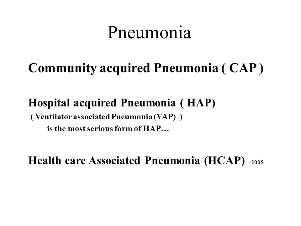 Pneumonia Community acquired Pneumonia ( CAP )