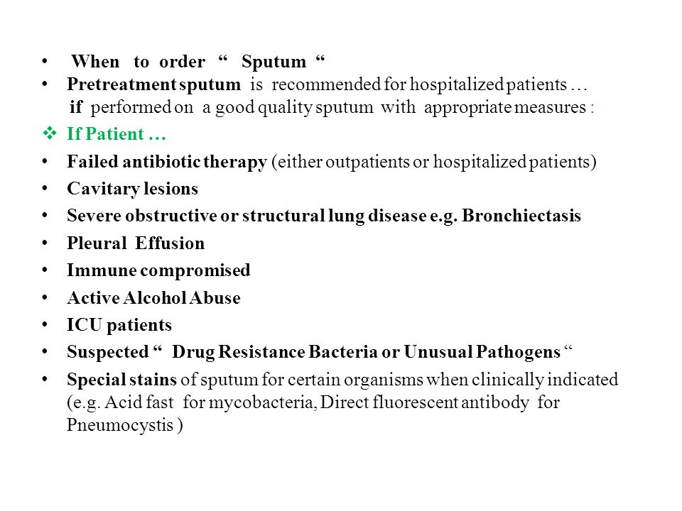 When to order Sputum Pretreatment sputum is recommended for hospitalized patients …